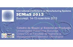 International Conference on Manufacturing Systems – ICMaS 2013
