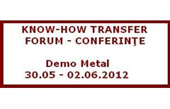 Know How Transfer Forum - conferinţe Demo Metal 30.05 - 02.06.2012